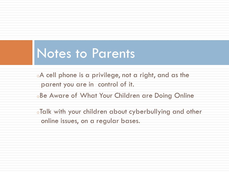 Notes to Parents A cell phone is a privilege, not a right, and as the