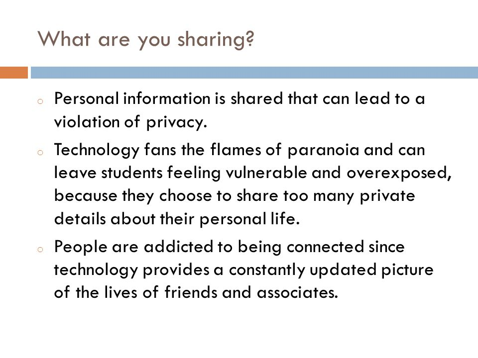 What are you sharing Personal information is shared that can lead to a violation of privacy.