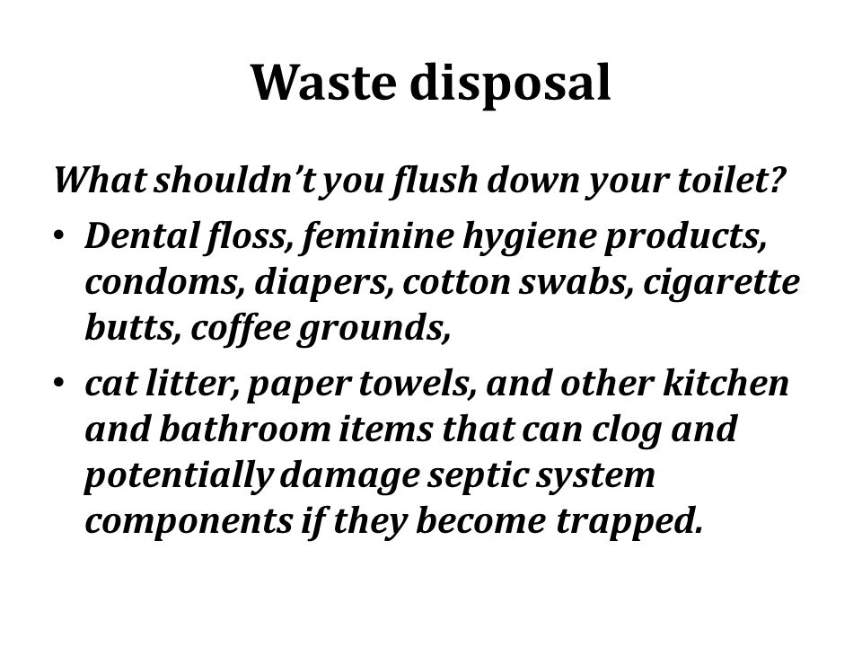 Waste disposal What shouldn't you flush down your toilet