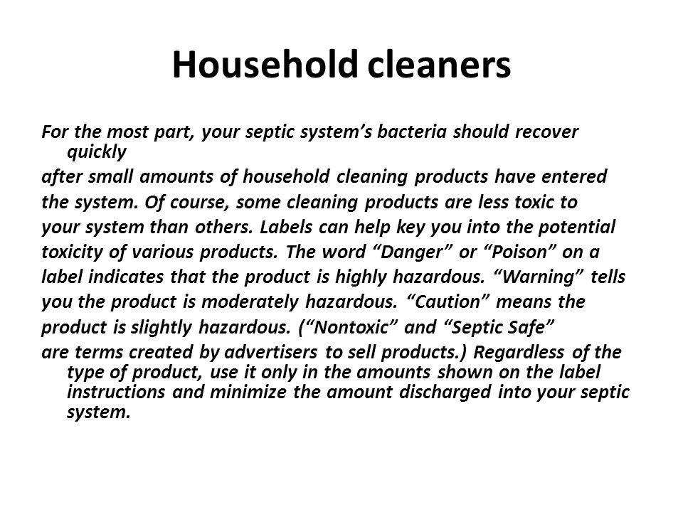 Household cleaners For the most part, your septic system's bacteria should recover quickly.