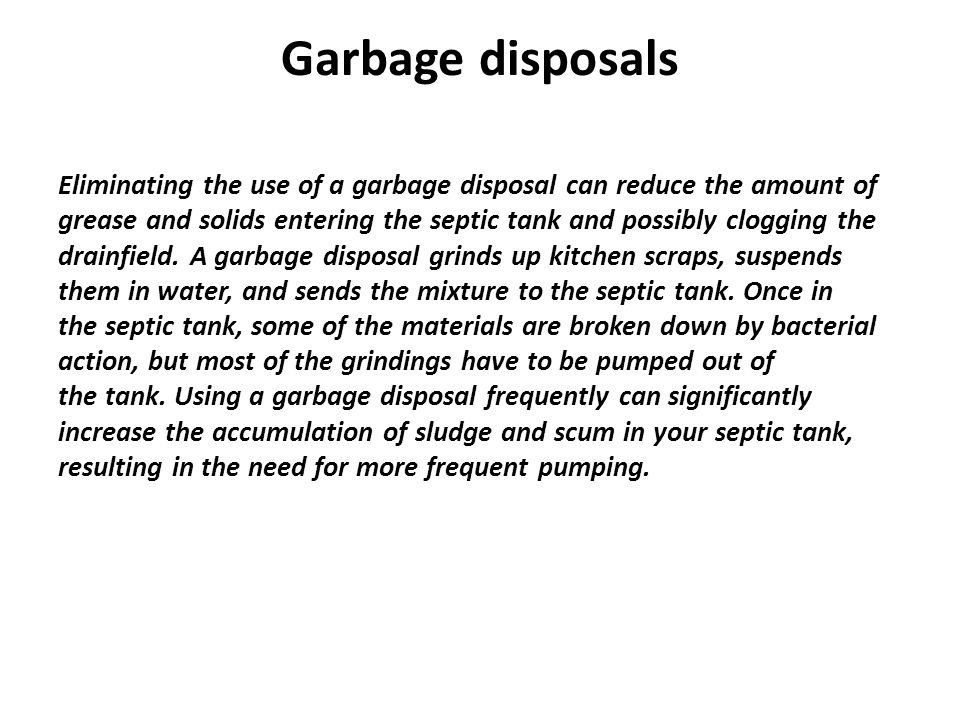 Garbage disposals Eliminating the use of a garbage disposal can reduce the amount of.