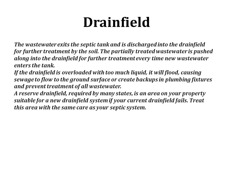 Drainfield The wastewater exits the septic tank and is discharged into the drainfield.