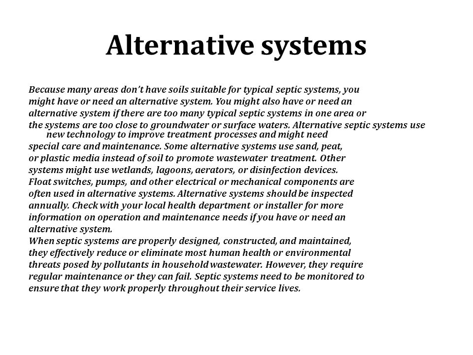 Alternative systems Because many areas don't have soils suitable for typical septic systems, you.