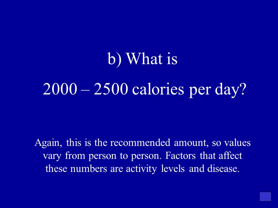 b) What is 2000 – 2500 calories per day
