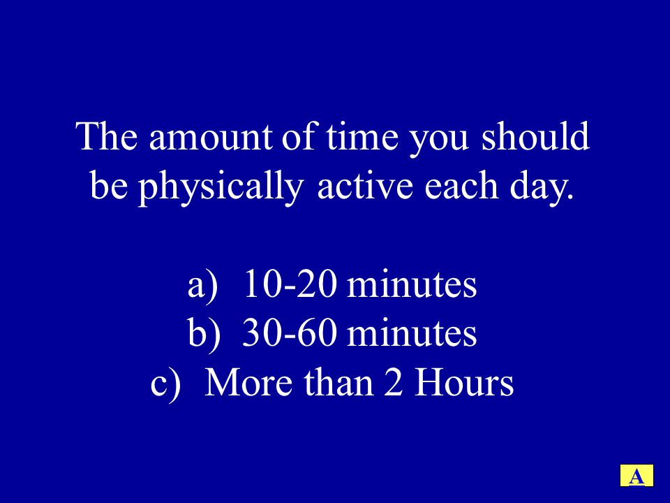 The amount of time you should be physically active each day.