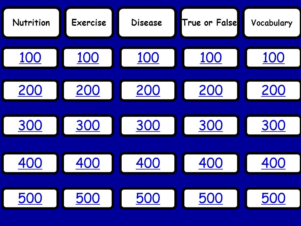 Nutrition Exercise. Disease. True or False. Vocabulary. 100. 100. 100. 100. 100. 200. 200.