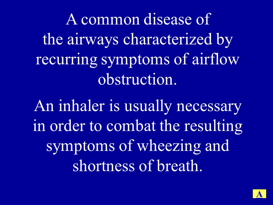 A common disease of the airways characterized by recurring symptoms of airflow obstruction.