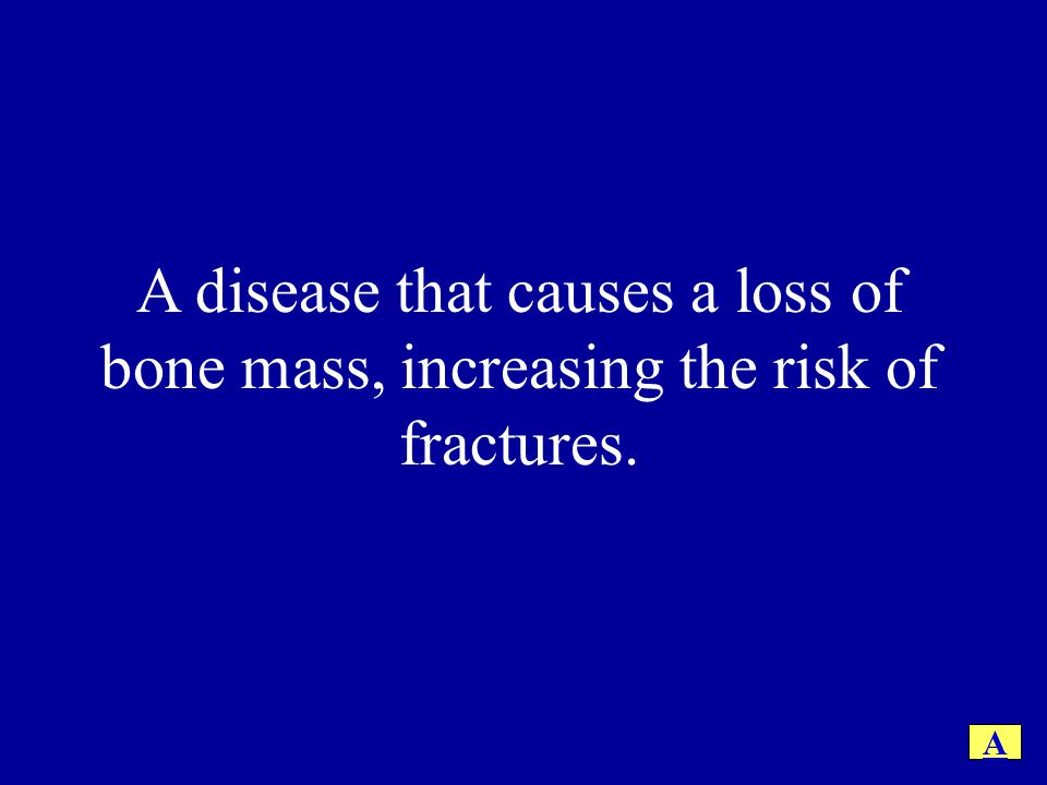 A disease that causes a loss of bone mass, increasing the risk of fractures.
