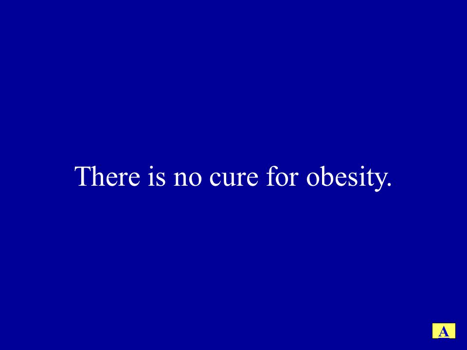 There is no cure for obesity.