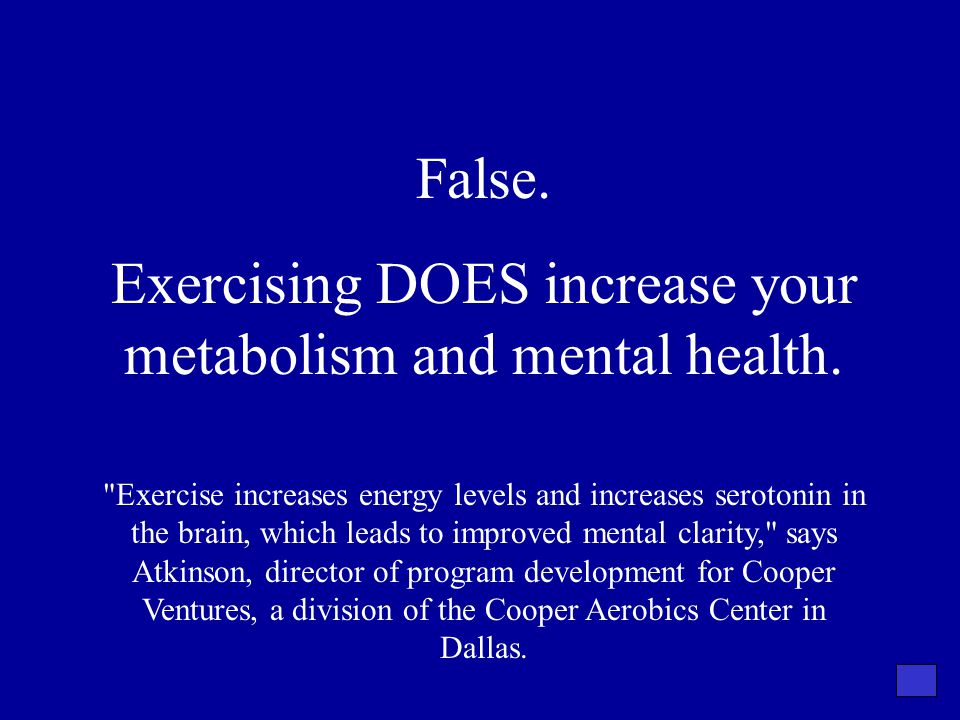 Exercising DOES increase your metabolism and mental health.