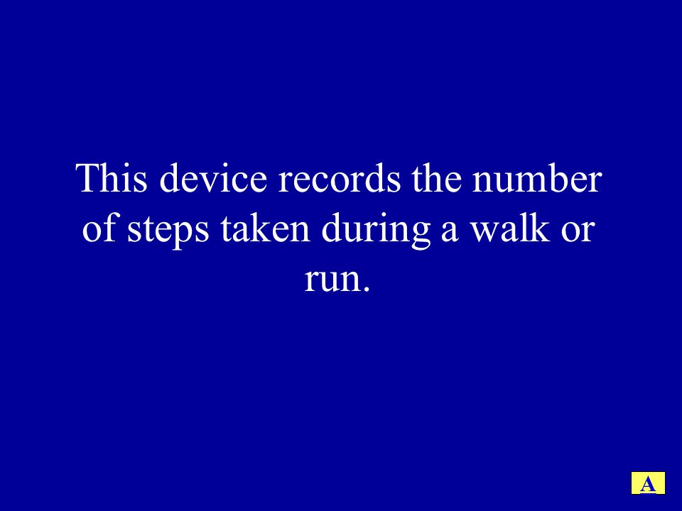 This device records the number of steps taken during a walk or run.