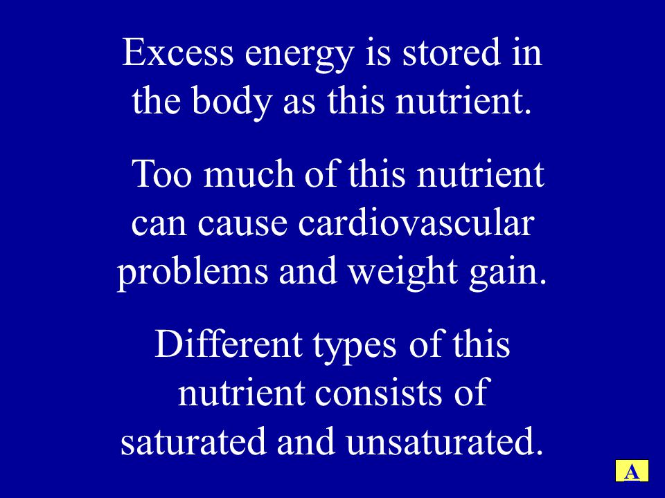 Excess energy is stored in the body as this nutrient.