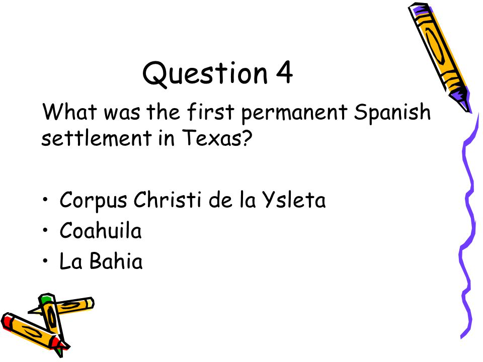 Question 4 What was the first permanent Spanish settlement in Texas