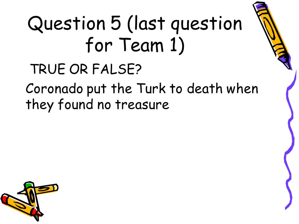 Question 5 (last question for Team 1)