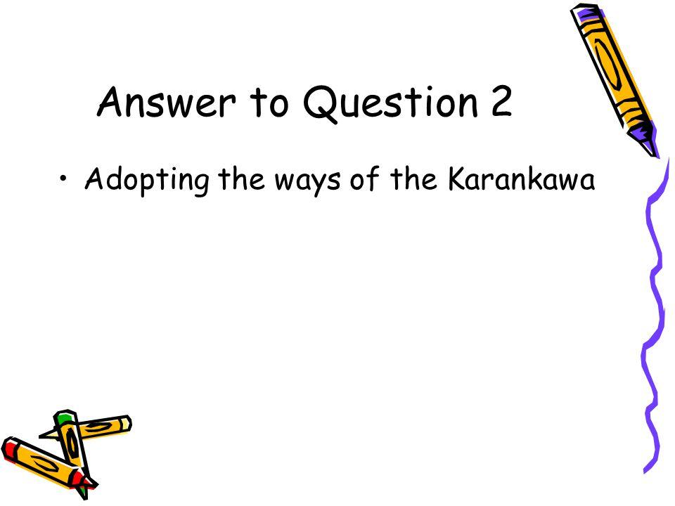 Answer to Question 2 Adopting the ways of the Karankawa