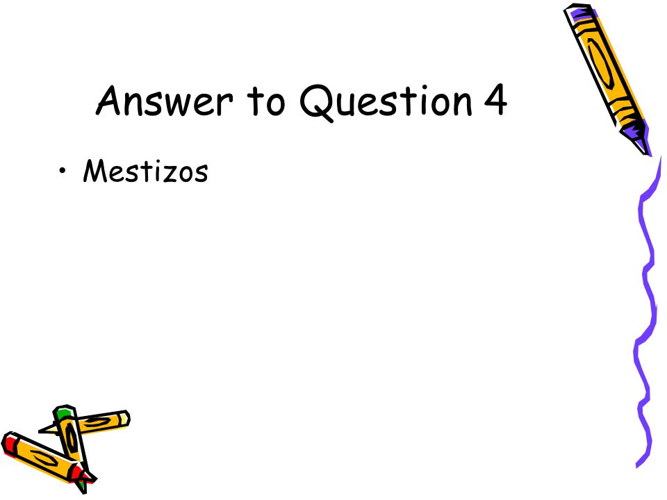 Answer to Question 4 Mestizos
