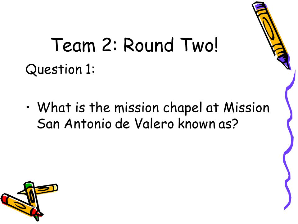 Team 2: Round Two! Question 1: