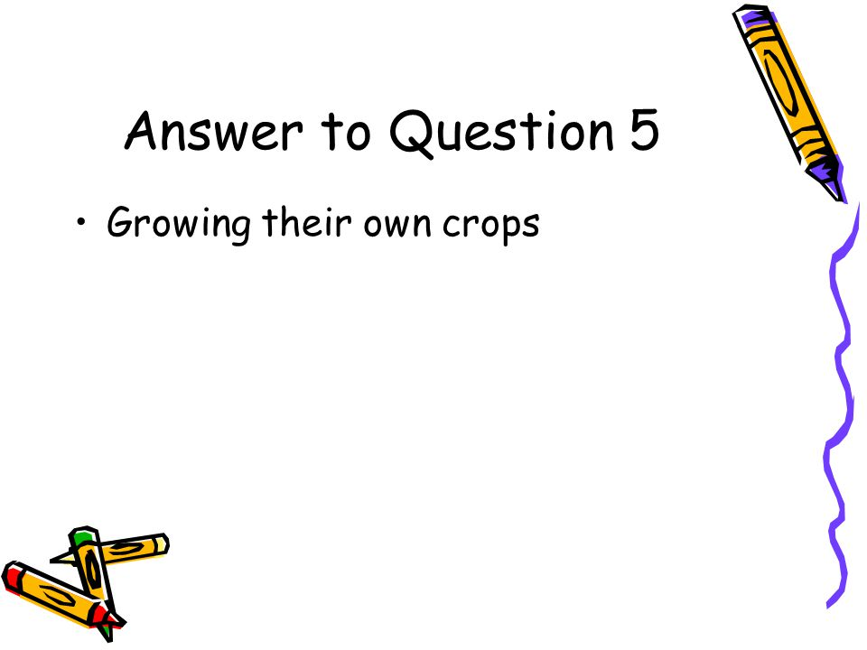 Answer to Question 5 Growing their own crops