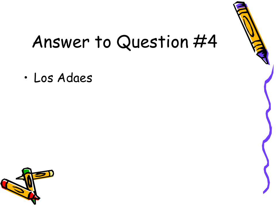 Answer to Question #4 Los Adaes