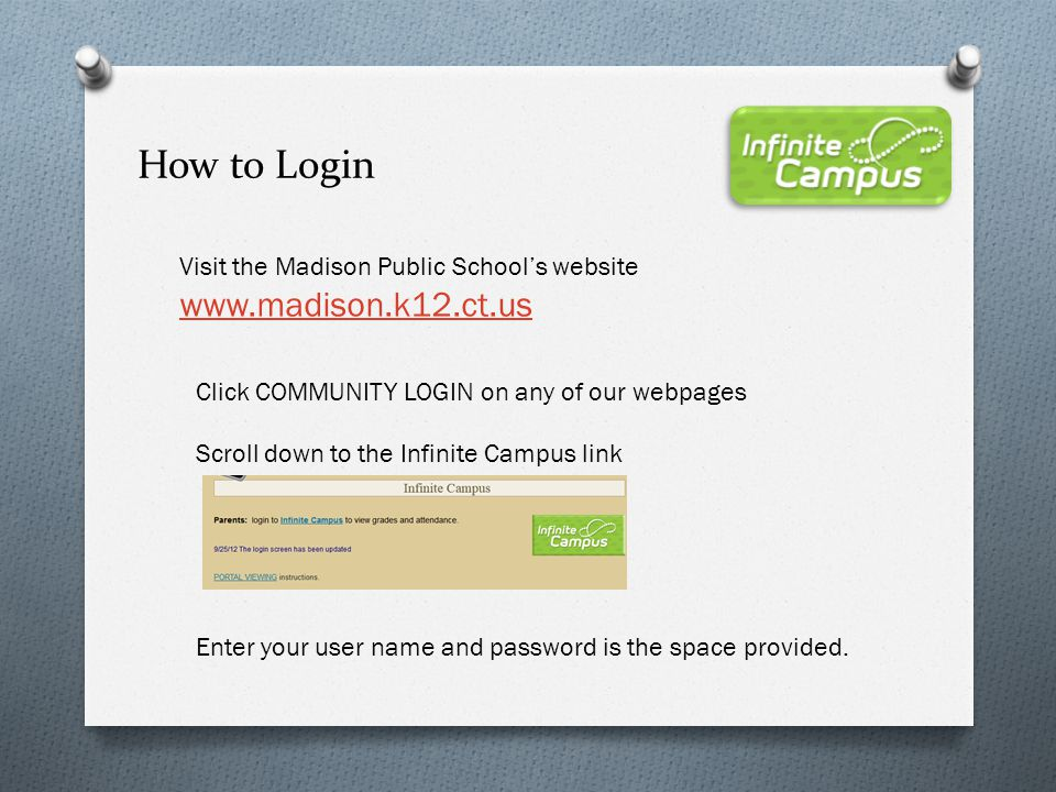 How to Login Visit the Madison Public School's website www.madison.k12.ct.us. Click COMMUNITY LOGIN on any of our webpages.