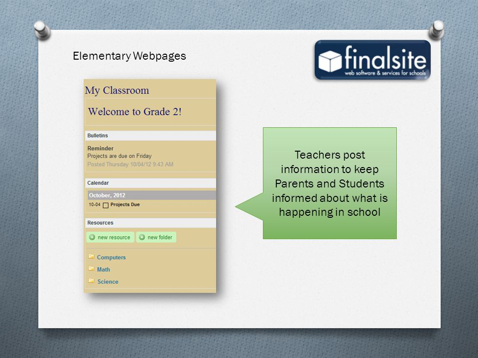 Elementary Webpages Teachers post information to keep Parents and Students informed about what is happening in school.
