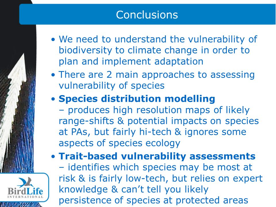 Conclusions We need to understand the vulnerability of biodiversity to climate change in order to plan and implement adaptation.