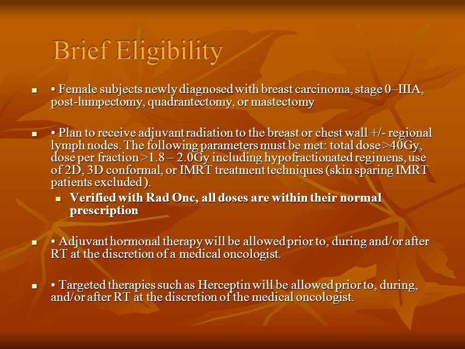 Brief Eligibility • Female subjects newly diagnosed with breast carcinoma, stage 0–IIIA, post-lumpectomy, quadrantectomy, or mastectomy.