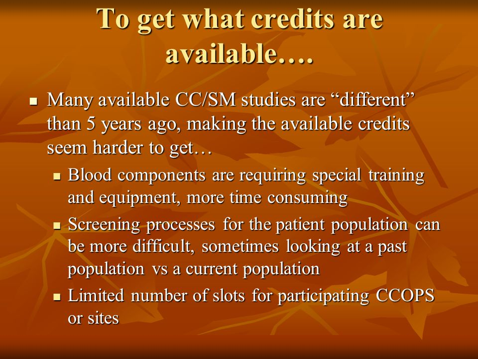 To get what credits are available….