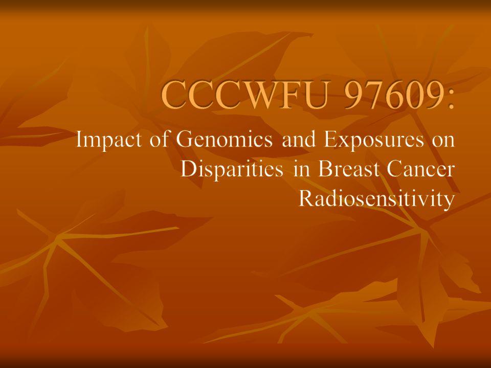 CCCWFU 97609: Impact of Genomics and Exposures on Disparities in Breast Cancer Radiosensitivity