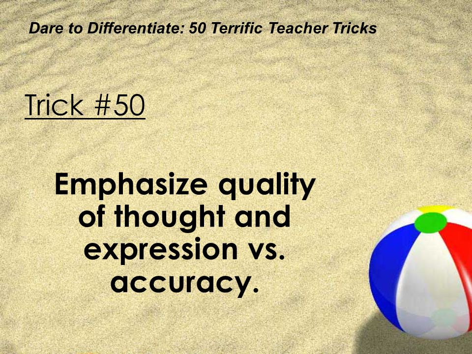 Emphasize quality of thought and expression vs. accuracy.