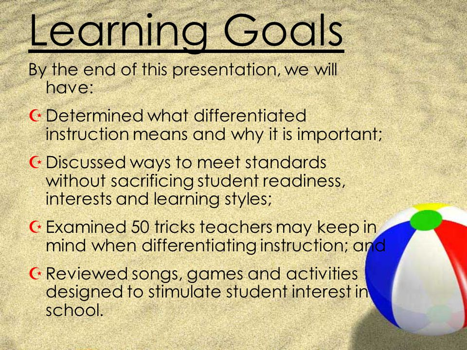 Learning Goals By the end of this presentation, we will have: