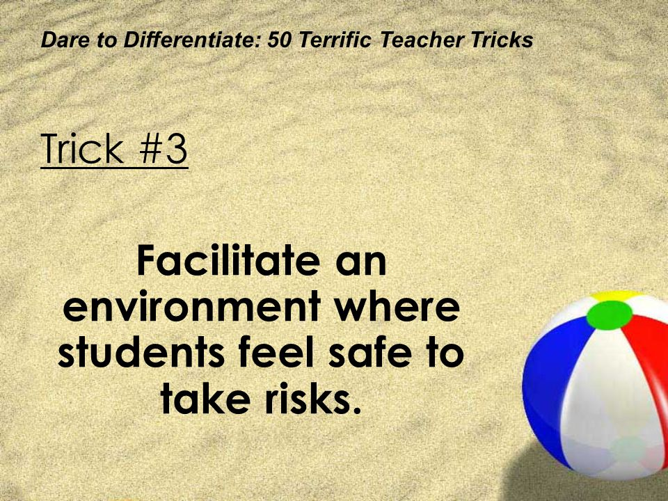 Facilitate an environment where students feel safe to take risks.