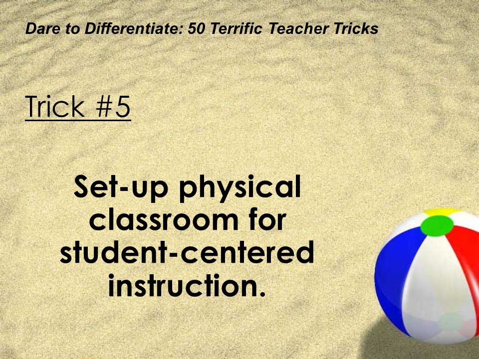 Set-up physical classroom for student-centered instruction.