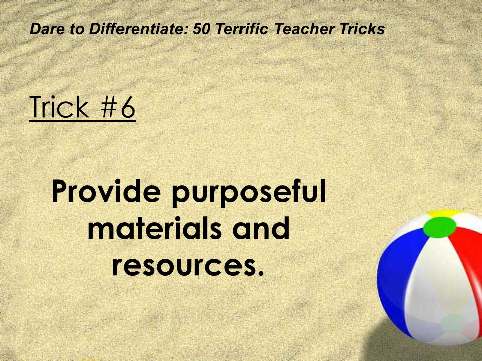 Provide purposeful materials and resources.