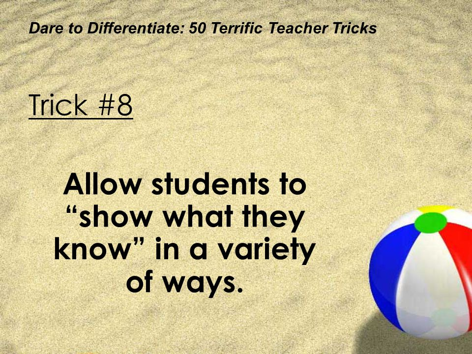 Allow students to show what they know in a variety of ways.