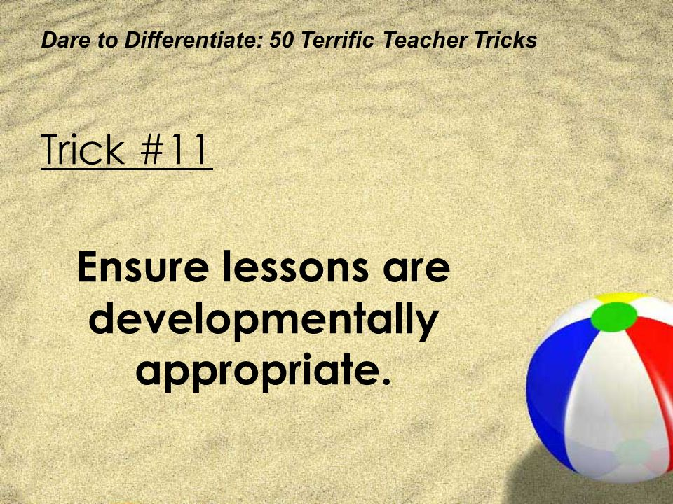Ensure lessons are developmentally appropriate.