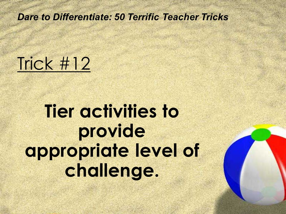 Tier activities to provide appropriate level of challenge.