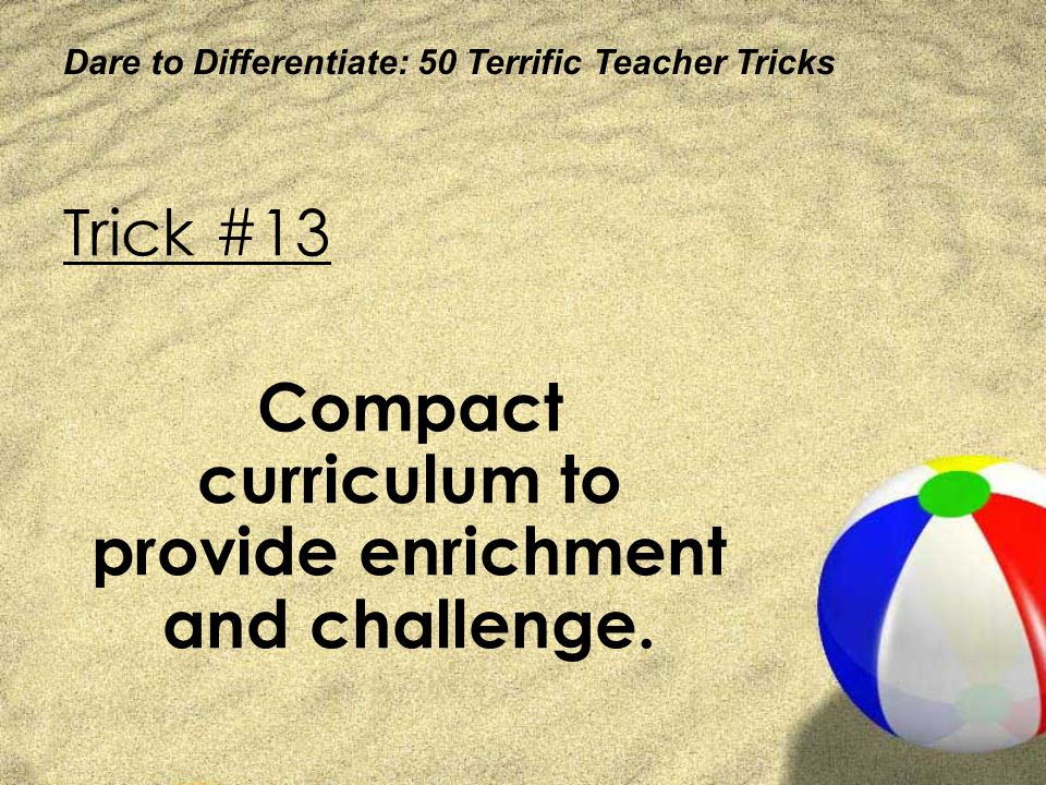 Compact curriculum to provide enrichment and challenge.