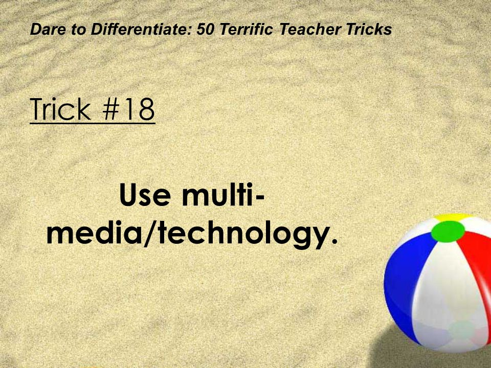 Use multi-media/technology.