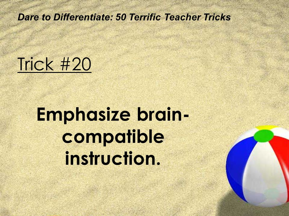 Emphasize brain-compatible instruction.