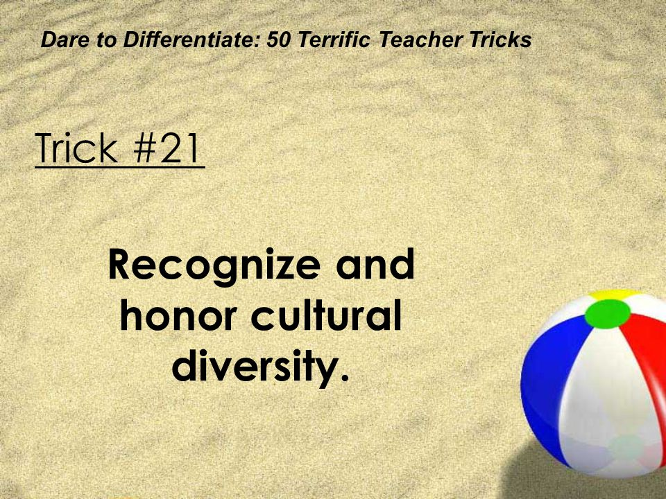 Recognize and honor cultural diversity.