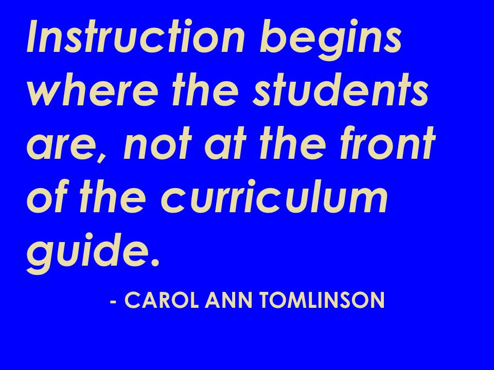 Instruction begins where the students are, not at the front of the curriculum guide.