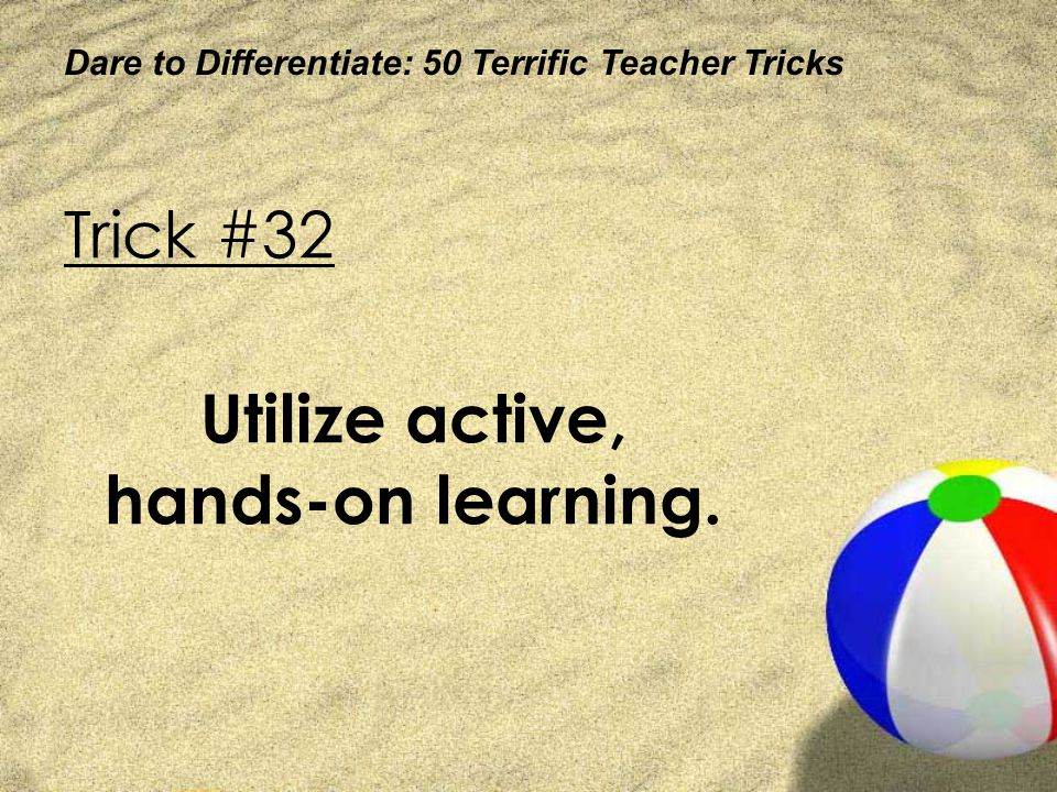 Utilize active, hands-on learning.