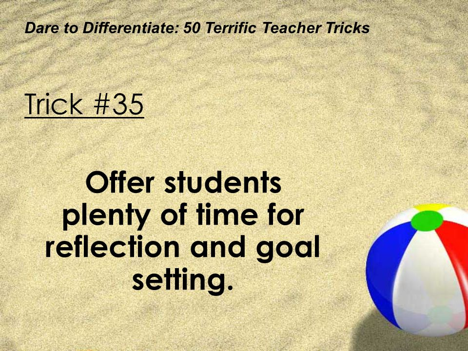 Offer students plenty of time for reflection and goal setting.