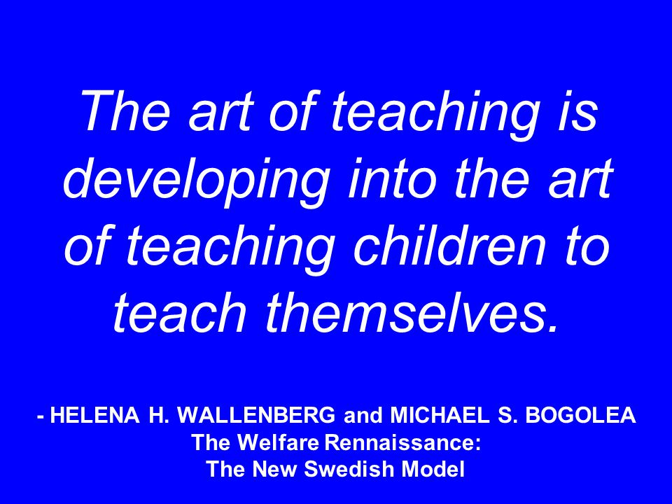 The art of teaching is developing into the art of teaching children to teach themselves.