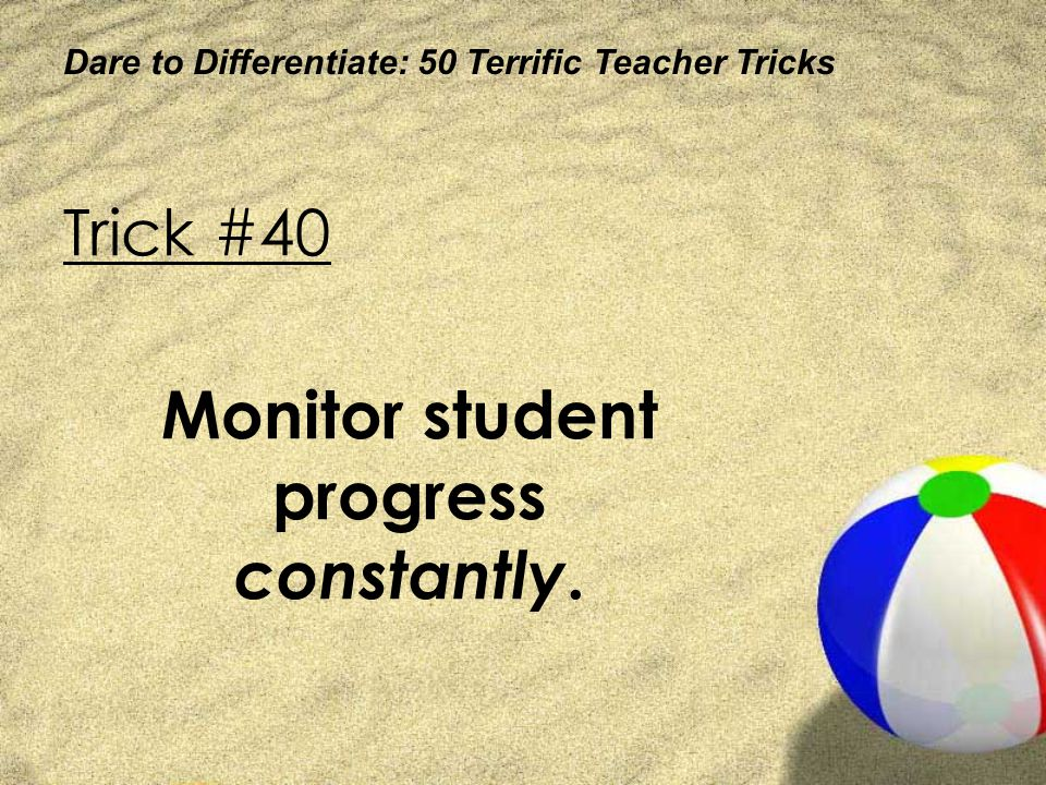 Monitor student progress constantly.
