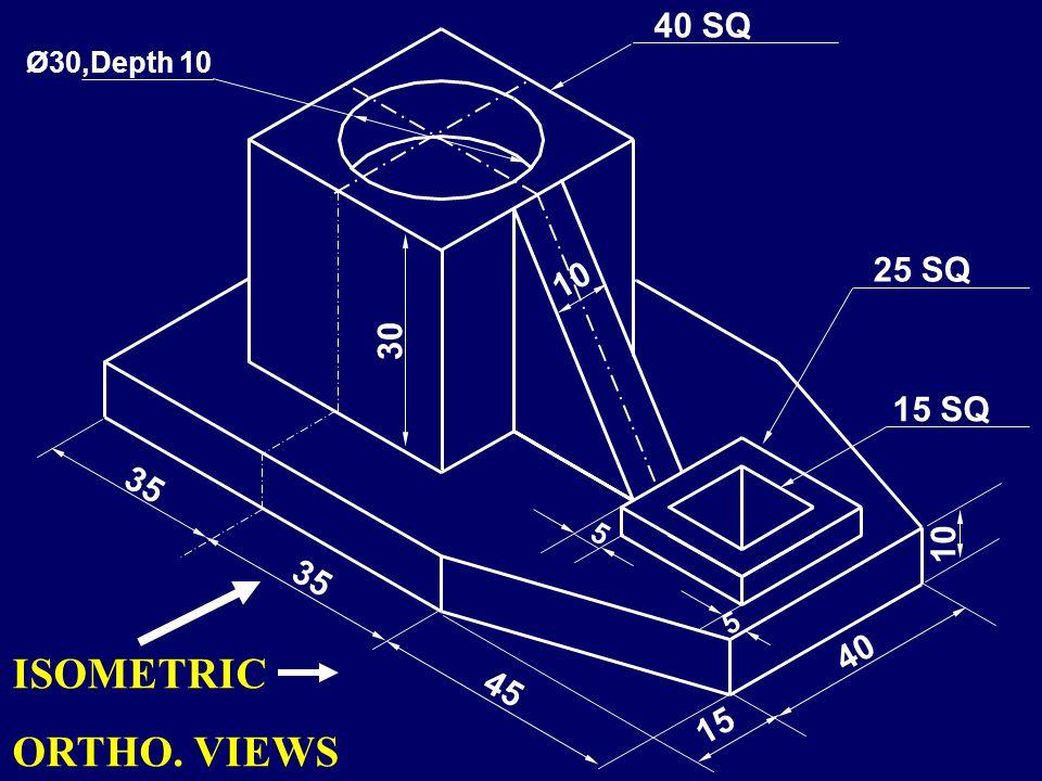 ISOMETRIC ORTHO. VIEWS 40 SQ 25 SQ 30 15 SQ 10 35 40 45 15