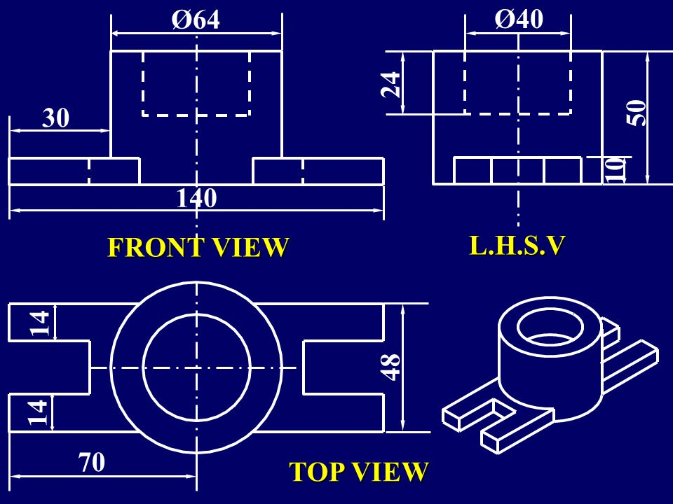 Ø64 30 140 24 10 Ø40 50 FRONT VIEW L.H.S.V 14 48 70 TOP VIEW
