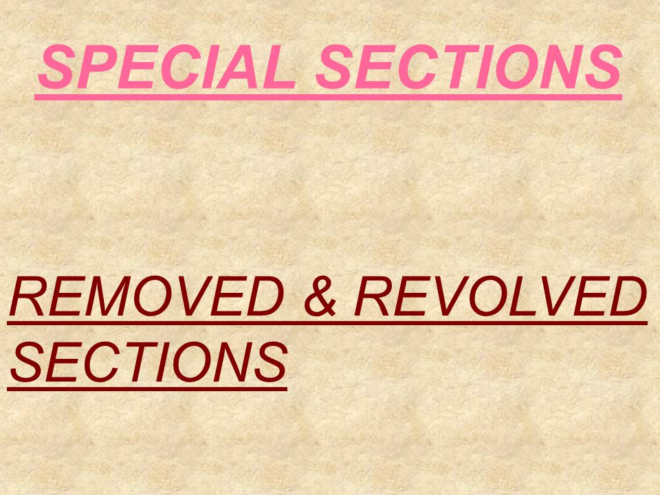 SPECIAL SECTIONS REMOVED & REVOLVED SECTIONS