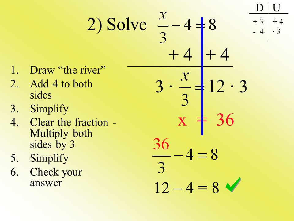 2) Solve + 4 + 4 3 · · 3 x = 36 12 – 4 = 8 D U Draw the river